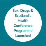 """Teal graphic reading """"Sex, Drugs & Scotland's Health Conference Programme Launched"""""""