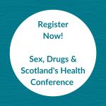 Register Now! Sex, Drugs & Scotland's Health